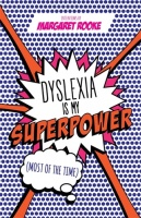 'DYSLEXIA IS MY SUPERPOWER (MOST OF THE TIME)' by Margaret Rooke